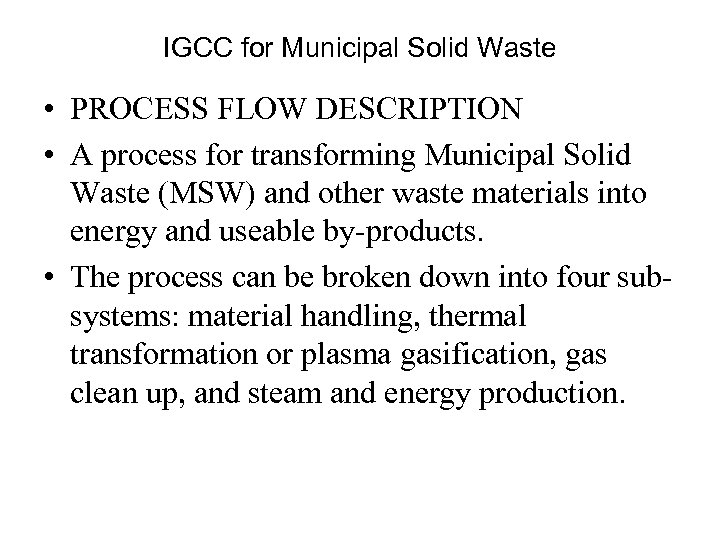 IGCC for Municipal Solid Waste • PROCESS FLOW DESCRIPTION • A process for transforming