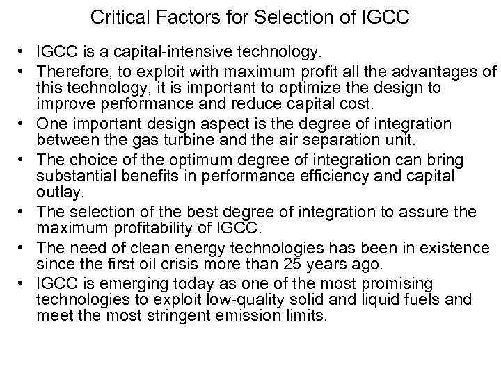 Critical Factors for Selection of IGCC • IGCC is a capital-intensive technology. • Therefore,