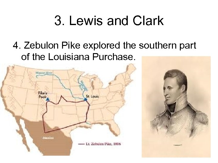 3. Lewis and Clark 4. Zebulon Pike explored the southern part of the Louisiana