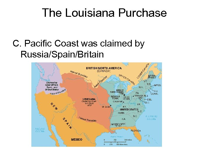 The Louisiana Purchase C. Pacific Coast was claimed by Russia/Spain/Britain