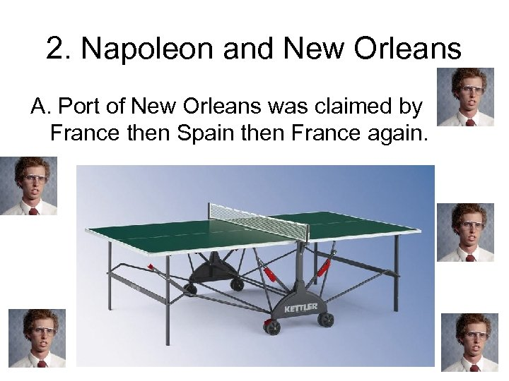 2. Napoleon and New Orleans A. Port of New Orleans was claimed by France