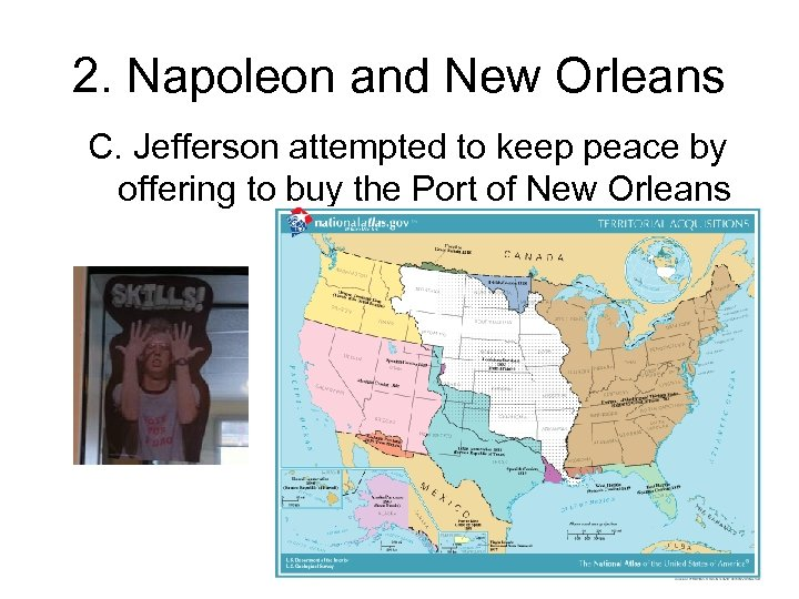 2. Napoleon and New Orleans C. Jefferson attempted to keep peace by offering to