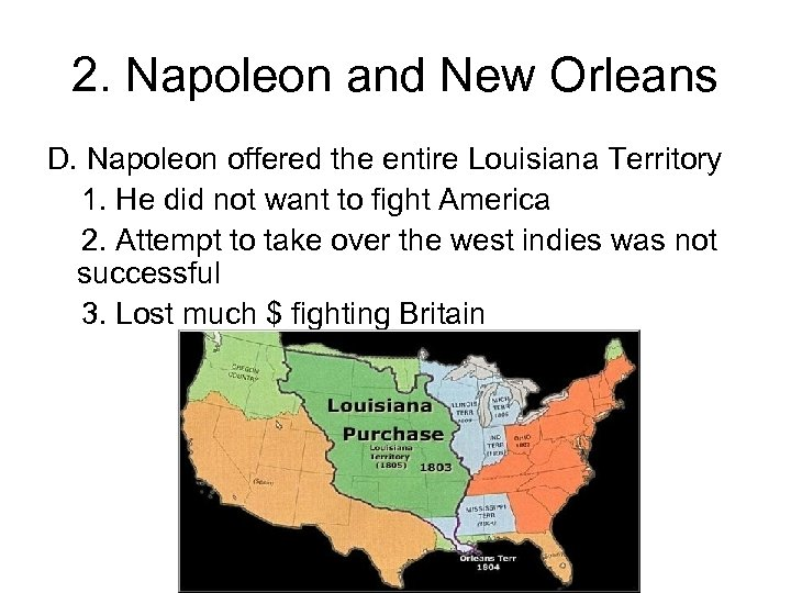 2. Napoleon and New Orleans D. Napoleon offered the entire Louisiana Territory 1. He