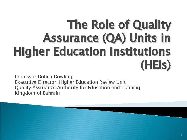 The Role of Quality Assurance (QA) Units in Higher Education Institutions (HEIs) Professor Dolina