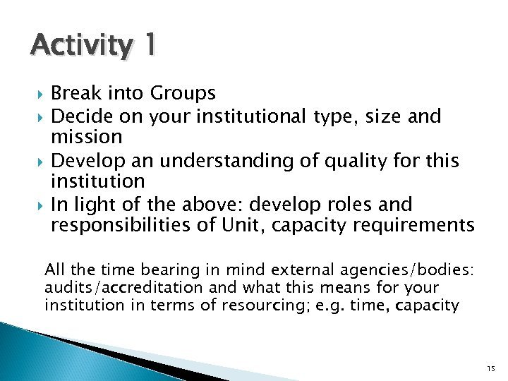 Activity 1 Break into Groups Decide on your institutional type, size and mission Develop