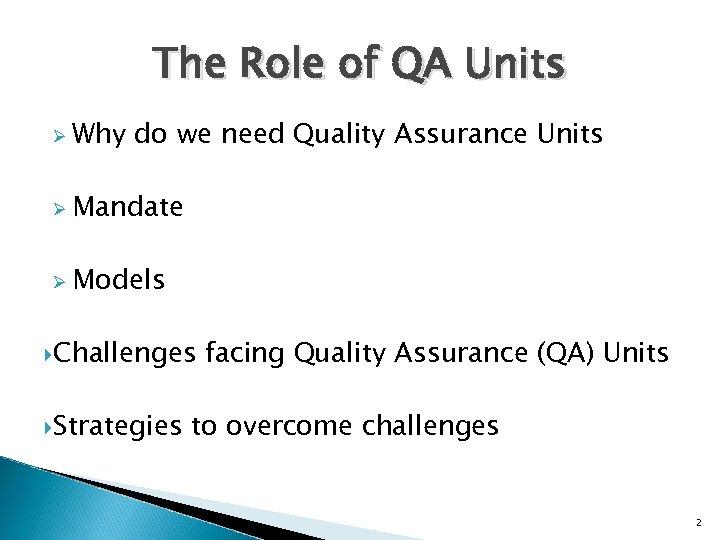 The Role of QA Units Ø Why do we need Quality Assurance Units Ø