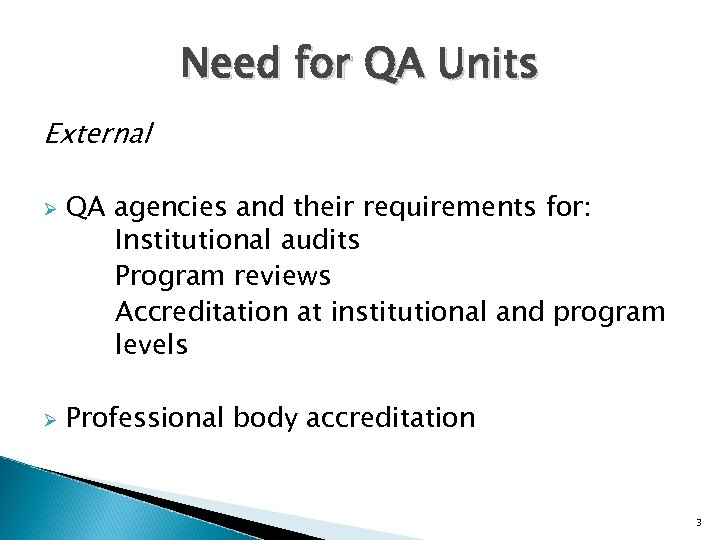 Need for QA Units External Ø Ø QA agencies and their requirements for: Institutional