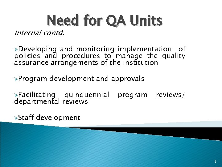 Need for QA Units Internal contd. ØDeveloping and monitoring implementation of policies and procedures