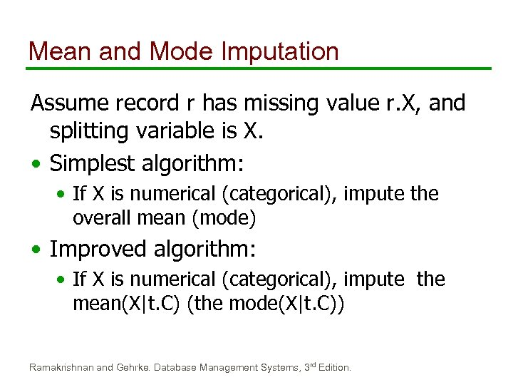 Mean and Mode Imputation Assume record r has missing value r. X, and splitting