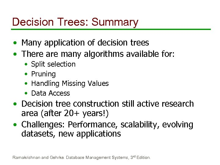 Decision Trees: Summary • Many application of decision trees • There are many algorithms