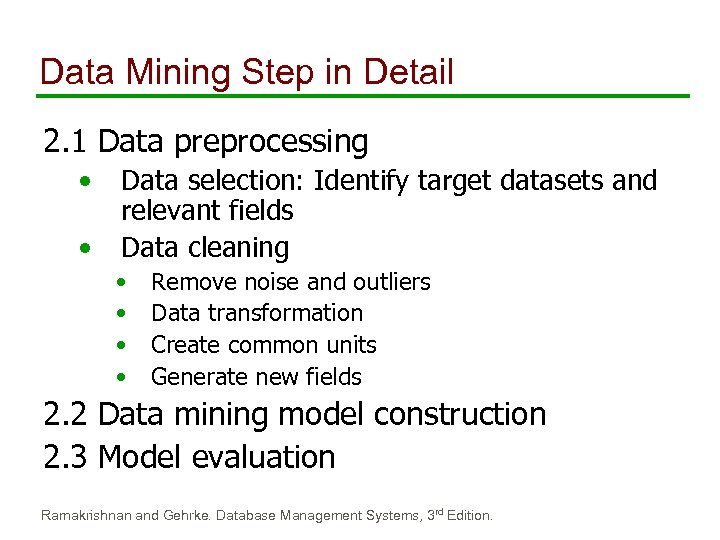 Data Mining Step in Detail 2. 1 Data preprocessing • • Data selection: Identify