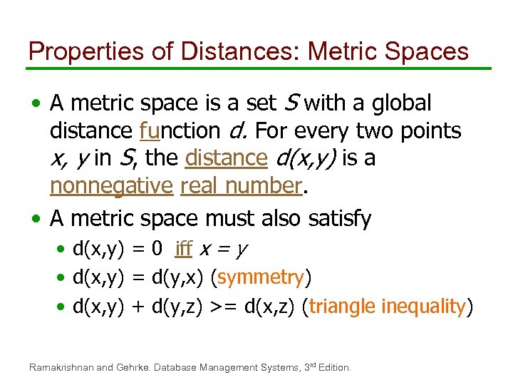 Properties of Distances: Metric Spaces • A metric space is a set S with