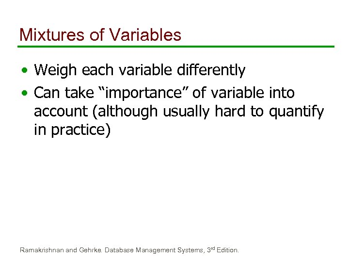 "Mixtures of Variables • Weigh each variable differently • Can take ""importance"" of variable"