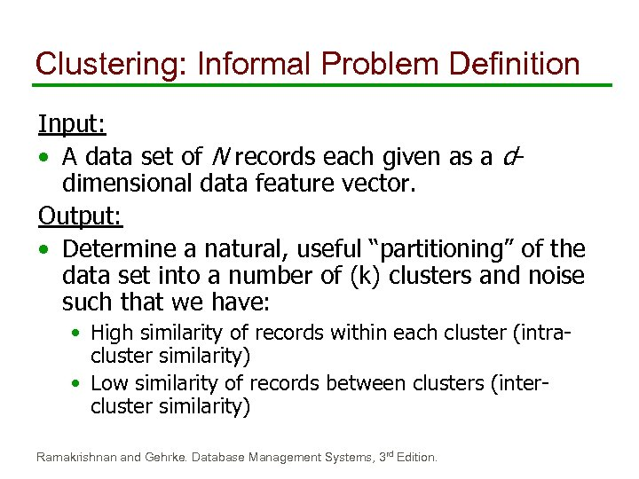Clustering: Informal Problem Definition Input: • A data set of N records each given