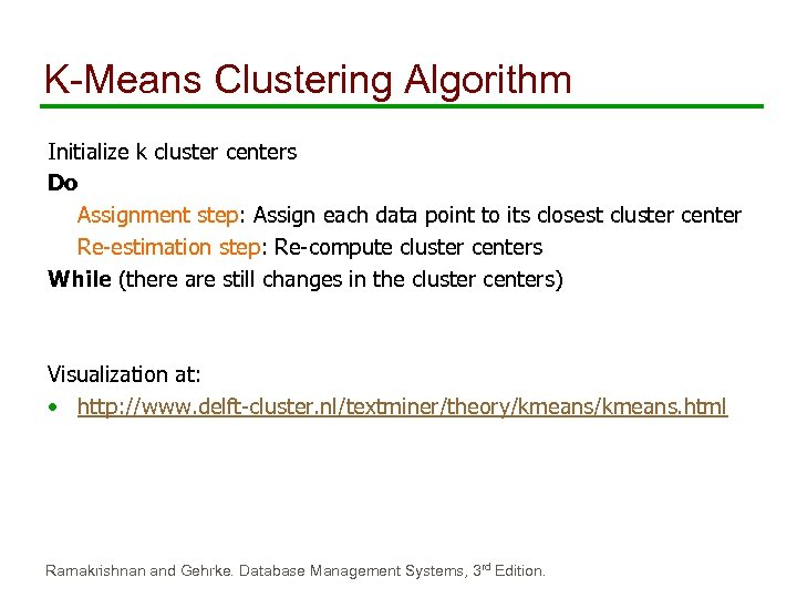 K-Means Clustering Algorithm Initialize k cluster centers Do Assignment step: Assign each data point