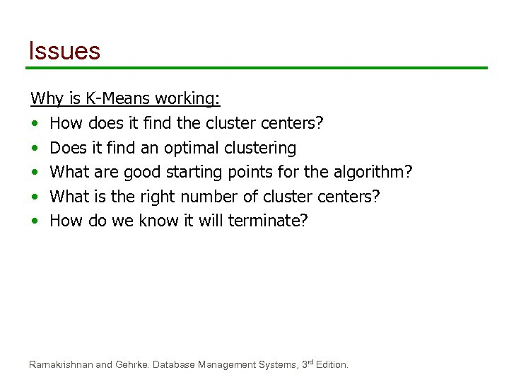 Issues Why is K-Means working: • How does it find the cluster centers? •
