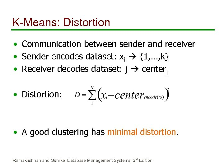 K-Means: Distortion • Communication between sender and receiver • Sender encodes dataset: xi {1,