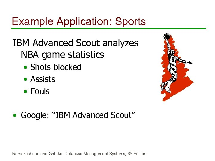 Example Application: Sports IBM Advanced Scout analyzes NBA game statistics • Shots blocked •