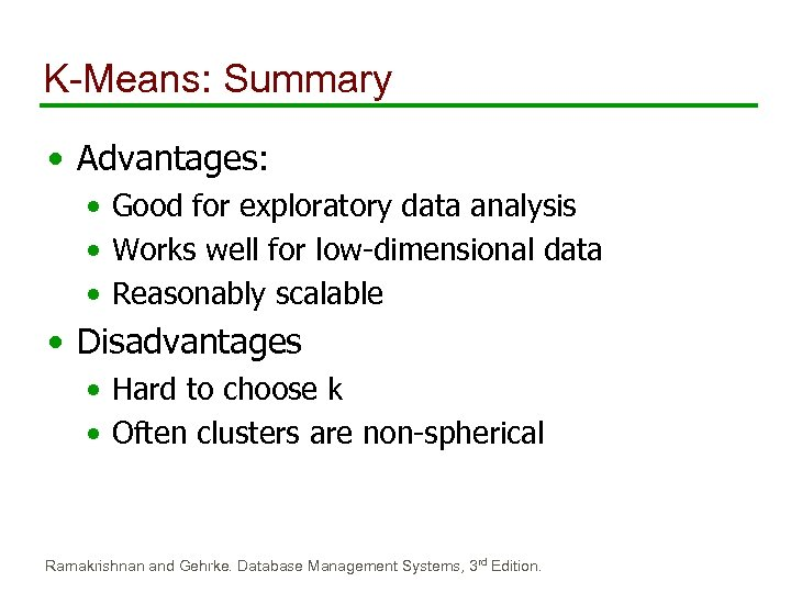 K-Means: Summary • Advantages: • Good for exploratory data analysis • Works well for