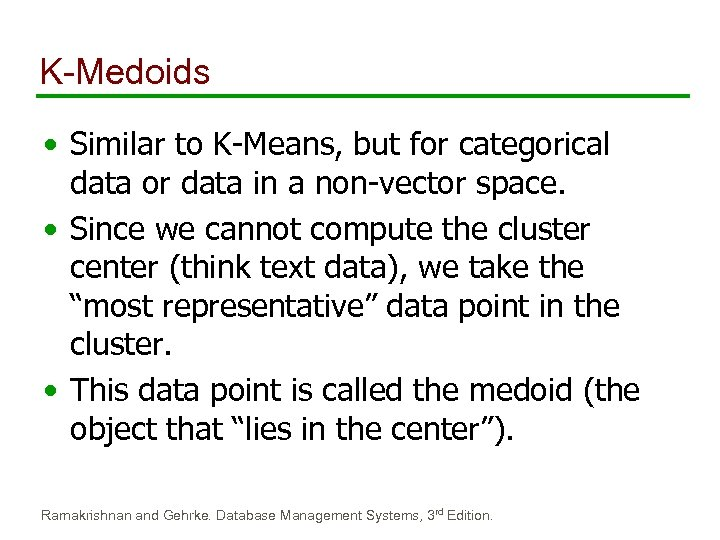 K-Medoids • Similar to K-Means, but for categorical data or data in a non-vector
