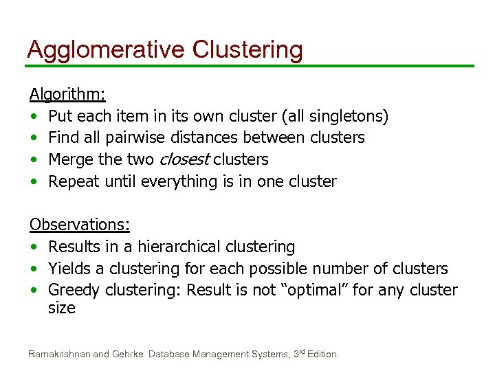 Agglomerative Clustering Algorithm: • Put each item in its own cluster (all singletons) •