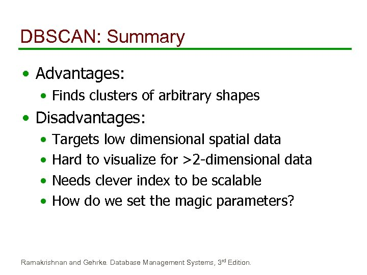 DBSCAN: Summary • Advantages: • Finds clusters of arbitrary shapes • Disadvantages: • •