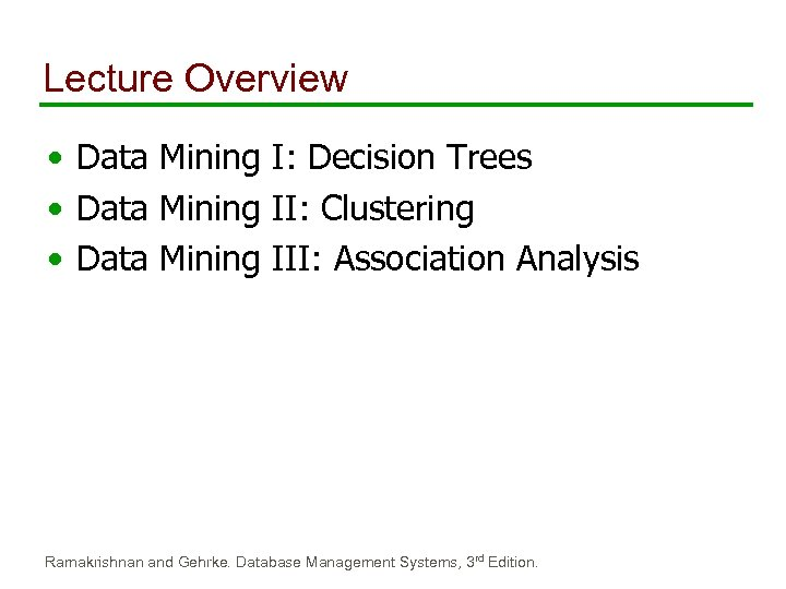 Lecture Overview • Data Mining I: Decision Trees • Data Mining II: Clustering •