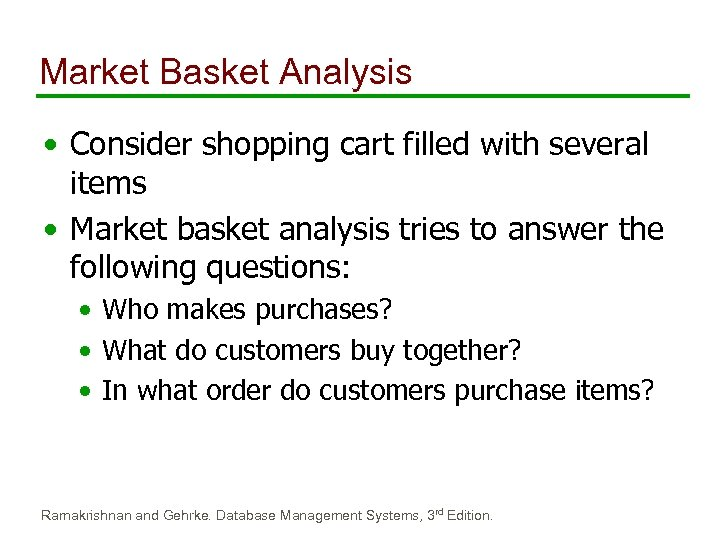 Market Basket Analysis • Consider shopping cart filled with several items • Market basket
