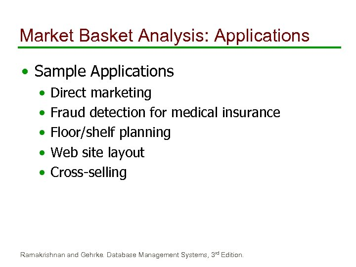 Market Basket Analysis: Applications • Sample Applications • • • Direct marketing Fraud detection