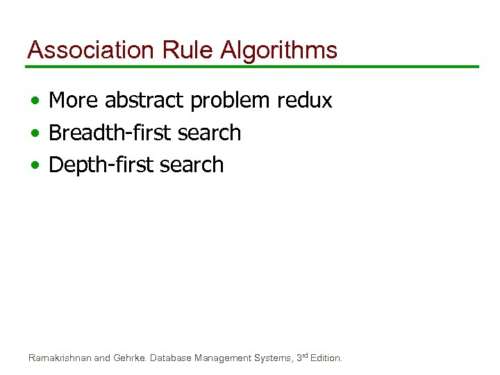 Association Rule Algorithms • More abstract problem redux • Breadth-first search • Depth-first search
