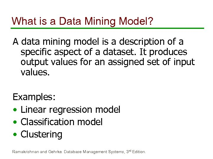 What is a Data Mining Model? A data mining model is a description of
