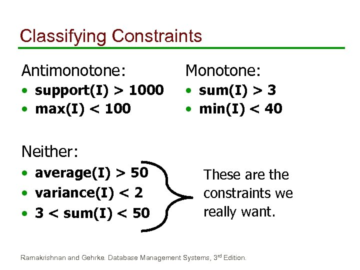 Classifying Constraints Antimonotone: Monotone: • support(I) > 1000 • max(I) < 100 • sum(I)