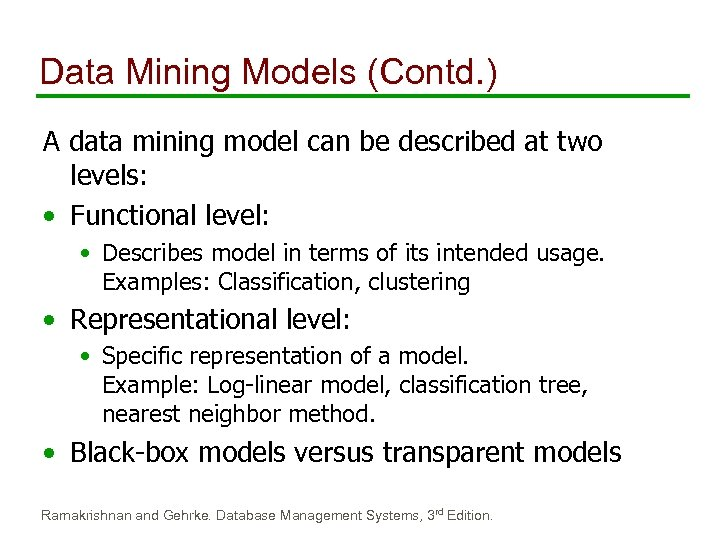 Data Mining Models (Contd. ) A data mining model can be described at two