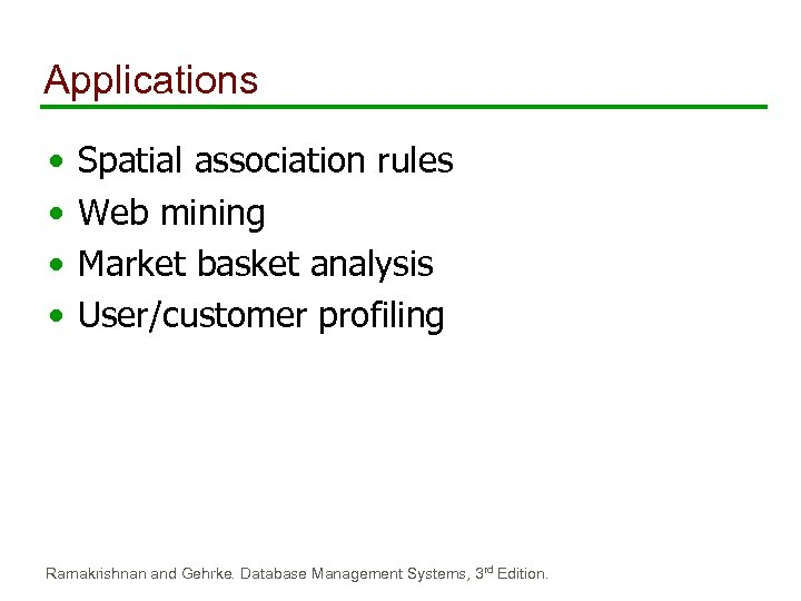 Applications • • Spatial association rules Web mining Market basket analysis User/customer profiling Ramakrishnan