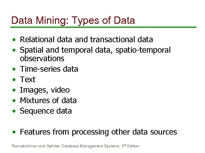 Data Mining: Types of Data • Relational data and transactional data • Spatial and