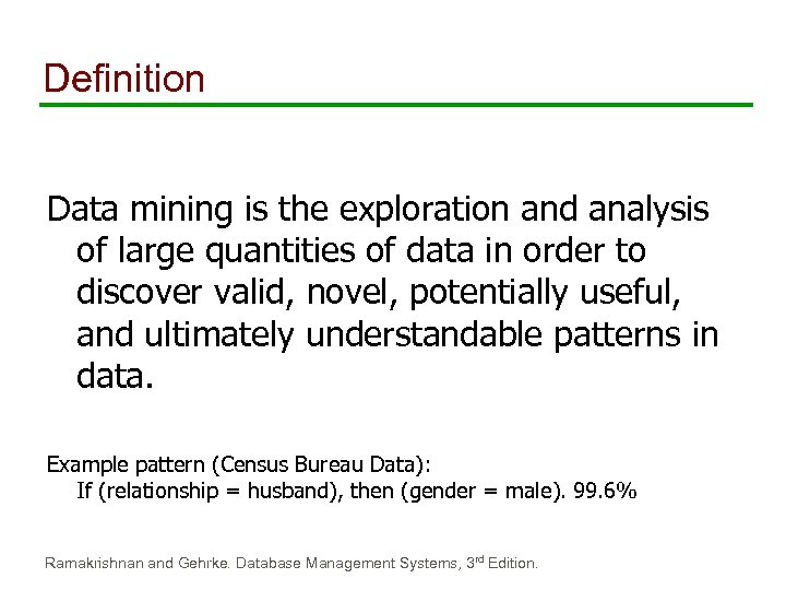 Definition Data mining is the exploration and analysis of large quantities of data in