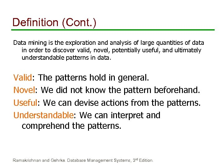 Definition (Cont. ) Data mining is the exploration and analysis of large quantities of