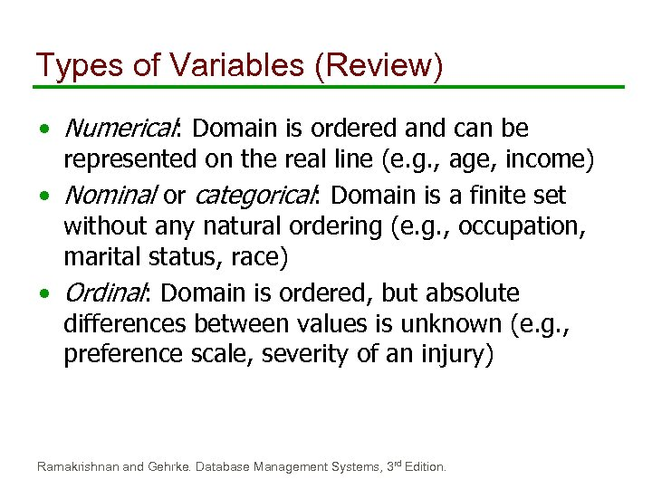 Types of Variables (Review) • Numerical: Domain is ordered and can be represented on