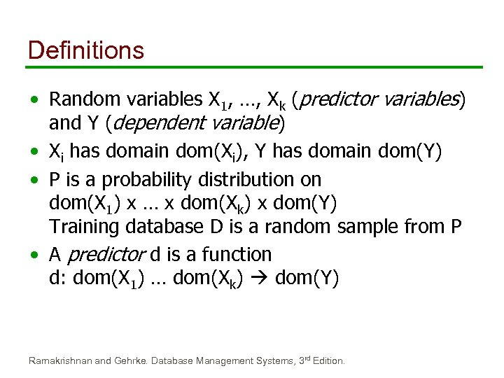 Definitions • Random variables X 1, …, Xk (predictor variables) and Y (dependent variable)