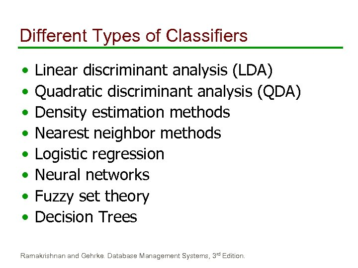 Different Types of Classifiers • • Linear discriminant analysis (LDA) Quadratic discriminant analysis (QDA)