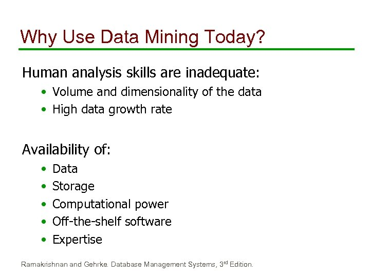 Why Use Data Mining Today? Human analysis skills are inadequate: • Volume and dimensionality