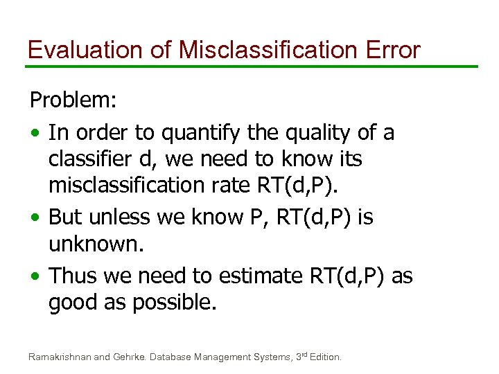 Evaluation of Misclassification Error Problem: • In order to quantify the quality of a