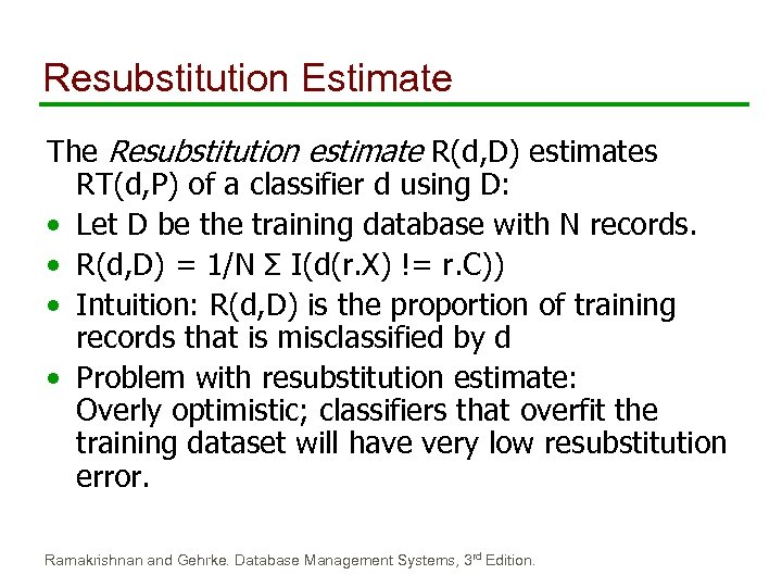 Resubstitution Estimate The Resubstitution estimate R(d, D) estimates RT(d, P) of a classifier d