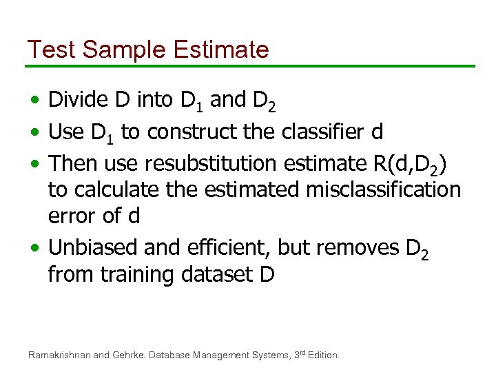 Test Sample Estimate • Divide D into D 1 and D 2 • Use
