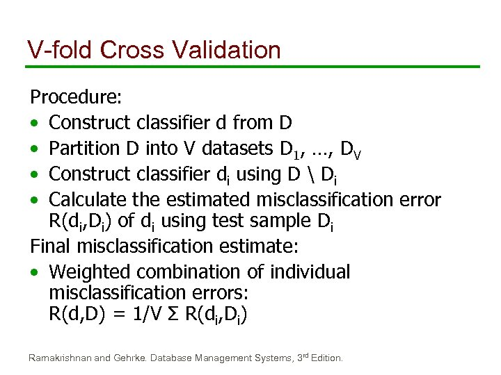 V-fold Cross Validation Procedure: • Construct classifier d from D • Partition D into