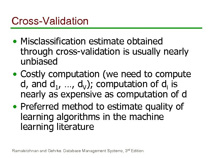 Cross-Validation • Misclassification estimate obtained through cross-validation is usually nearly unbiased • Costly computation