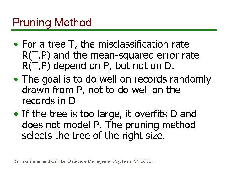 Pruning Method • For a tree T, the misclassification rate R(T, P) and the