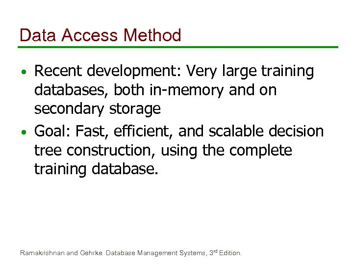 Data Access Method Recent development: Very large training databases, both in-memory and on secondary