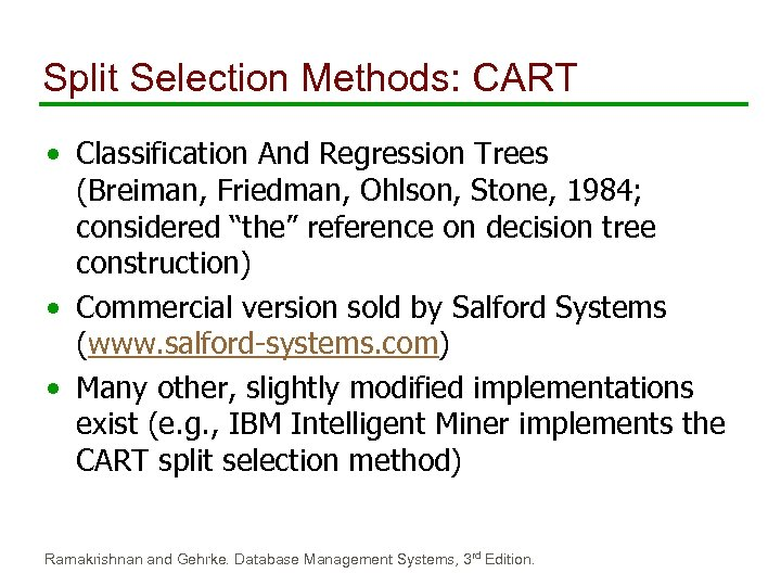Split Selection Methods: CART • Classification And Regression Trees (Breiman, Friedman, Ohlson, Stone, 1984;