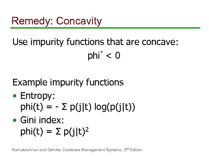 Remedy: Concavity Use impurity functions that are concave: phi'' < 0 Example impurity functions